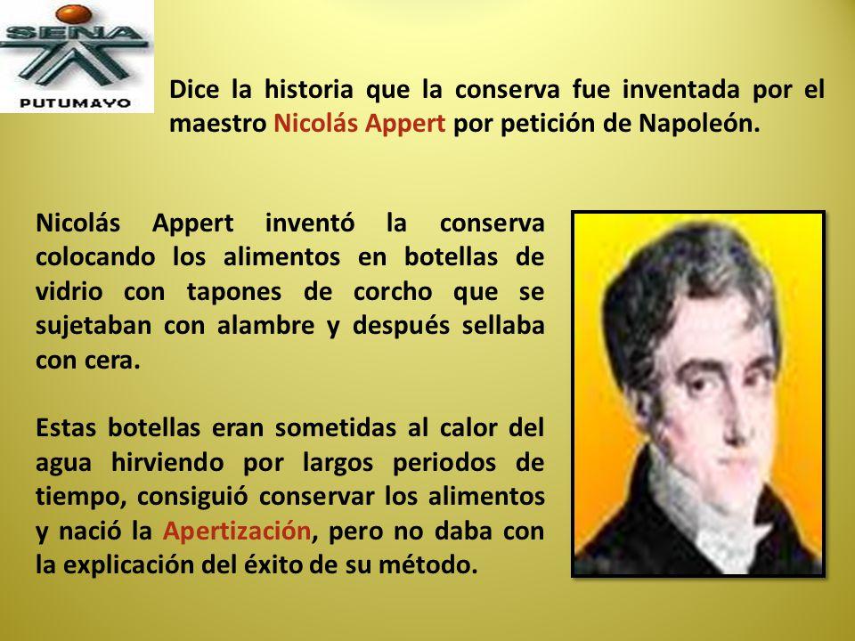 Dice la historia que la conserva fue inventada por el maestro Nicolás Appert por petición de Napoleón.