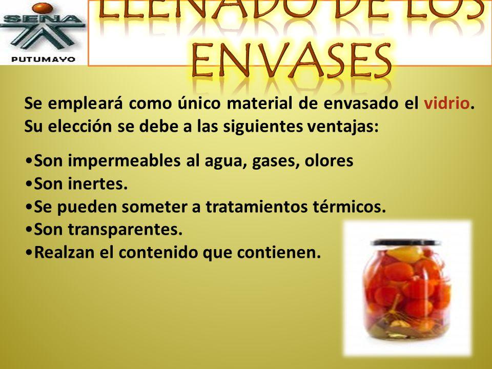 LLENADO DE LOS ENVASES Se empleará como único material de envasado el vidrio. Su elección se debe a las siguientes ventajas: