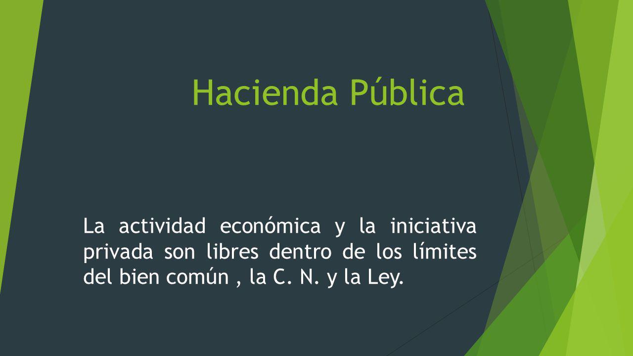 Hacienda Pública La actividad económica y la iniciativa privada son libres dentro de los límites del bien común , la C.