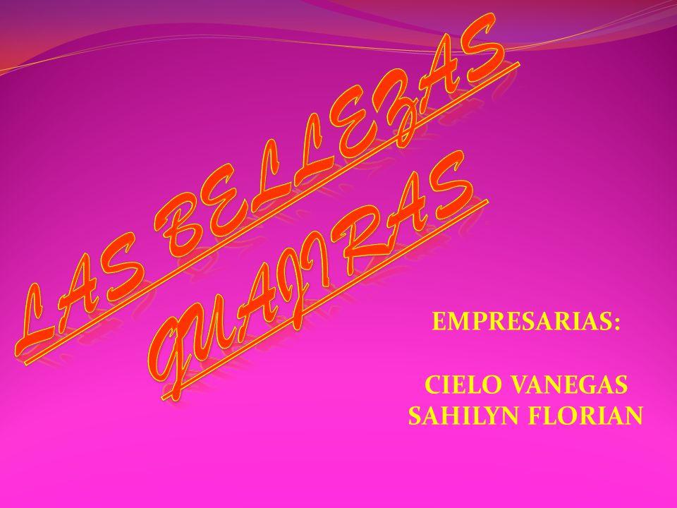 LAS BELLEZAS GUAJIRAS EMPRESARIAS: CIELO VANEGAS SAHILYN FLORIAN