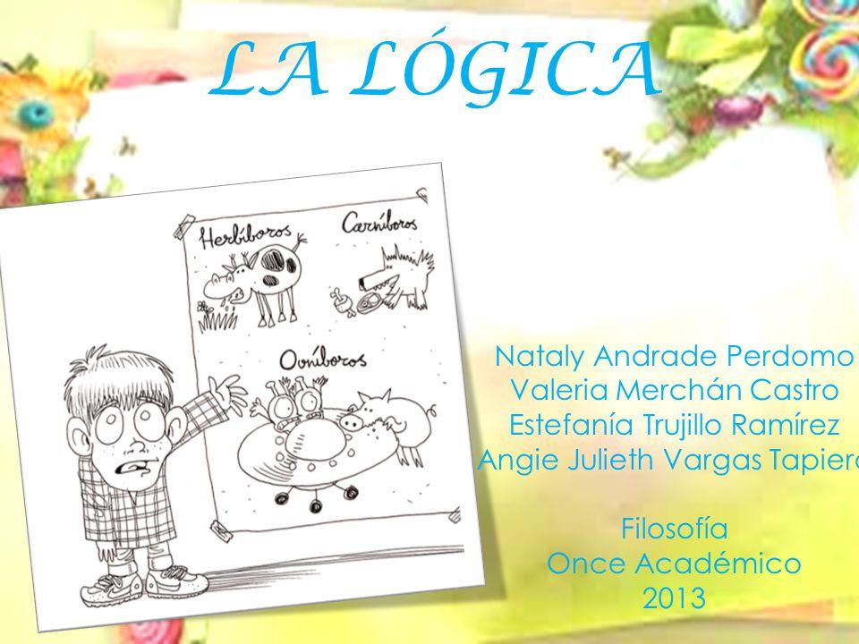 LA LÓGICA Nataly Andrade Perdomo Valeria Merchán Castro