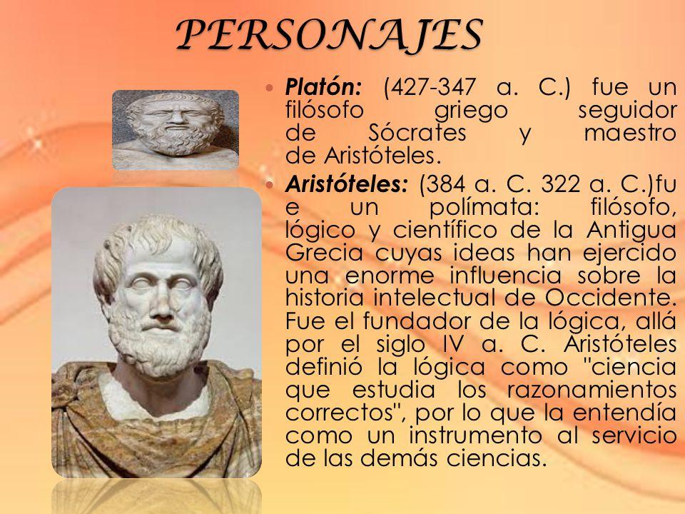 PERSONAJES Platón: (427-347 a. C.) fue un filósofo griego seguidor de Sócrates y maestro de Aristóteles.
