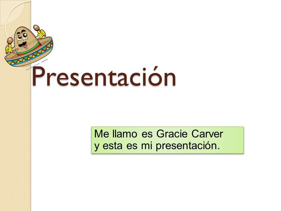 Presentación Me llamo es Gracie Carver y esta es mi presentación.