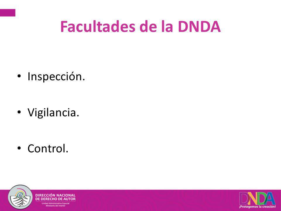 Facultades de la DNDA Inspección. Vigilancia. Control.