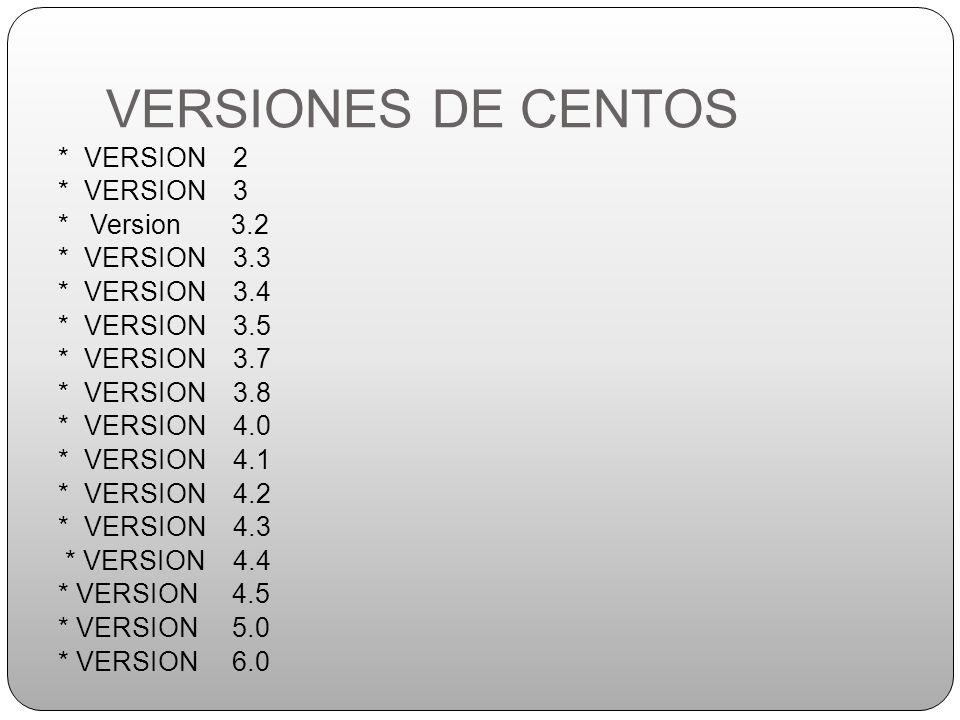 VERSIONES DE CENTOS * VERSION 2 * VERSION 3 * Version 3.2
