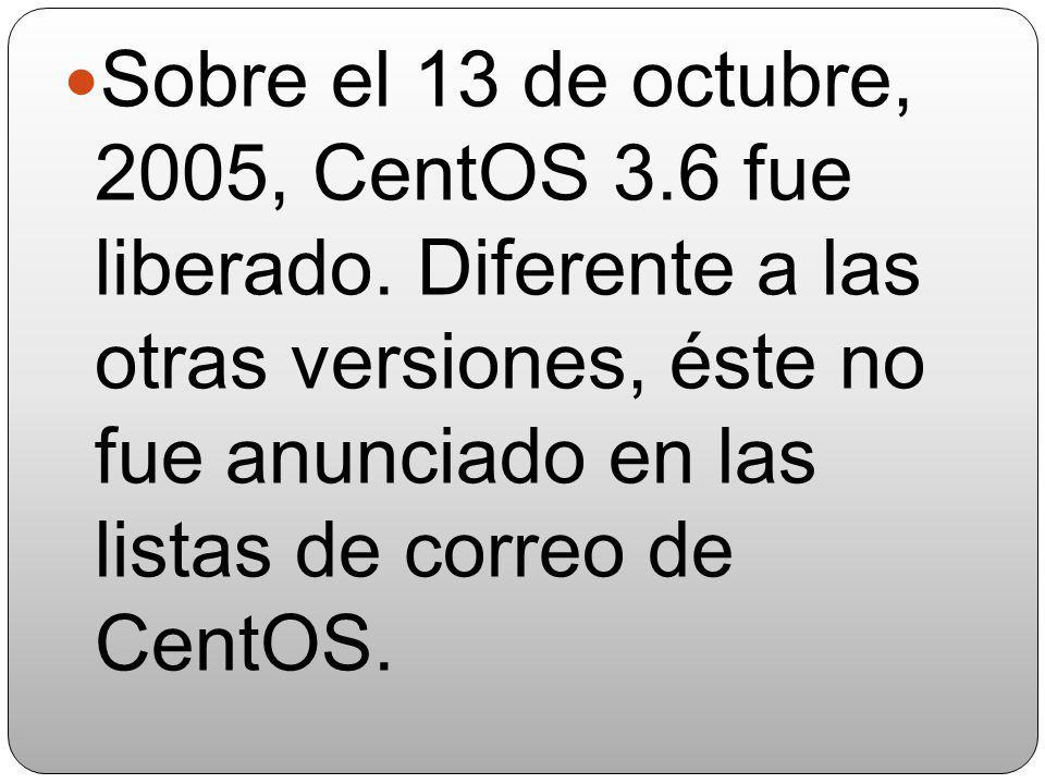 Sobre el 13 de octubre, 2005, CentOS 3. 6 fue liberado