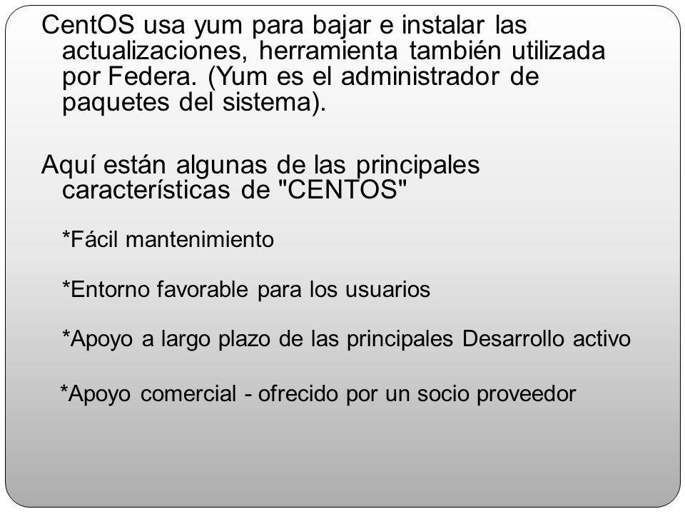 CentOS usa yum para bajar e instalar las actualizaciones, herramienta también utilizada por Federa. (Yum es el administrador de paquetes del sistema).