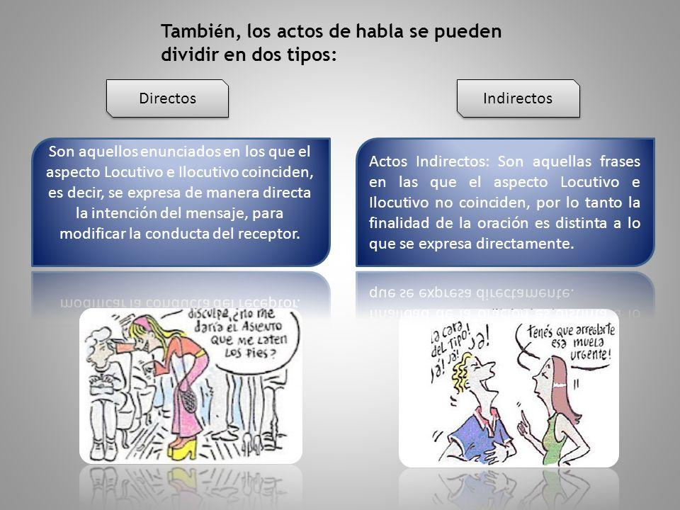 También, los actos de habla se pueden dividir en dos tipos: