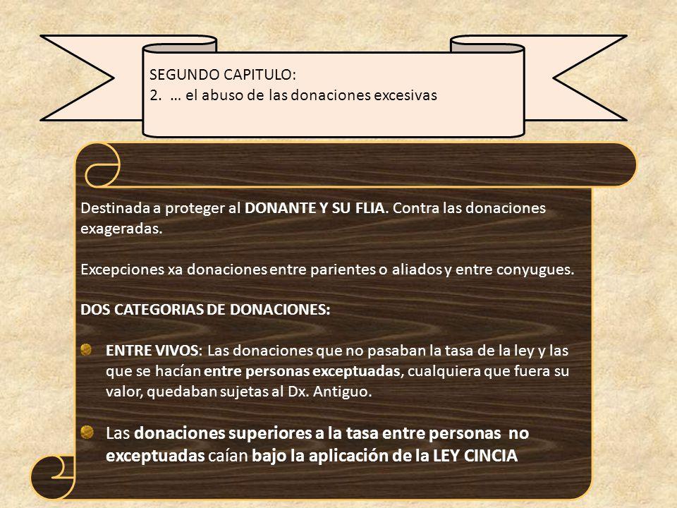 SEGUNDO CAPITULO: 2. … el abuso de las donaciones excesivas. Destinada a proteger al DONANTE Y SU FLIA. Contra las donaciones exageradas.