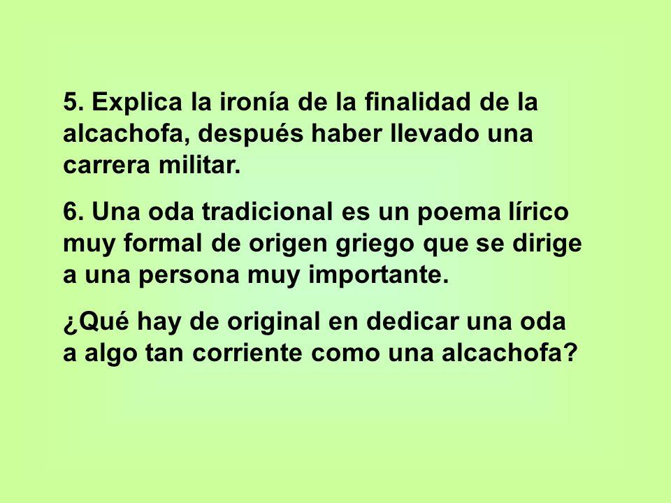 5. Explica la ironía de la finalidad de la alcachofa, después haber llevado una carrera militar.