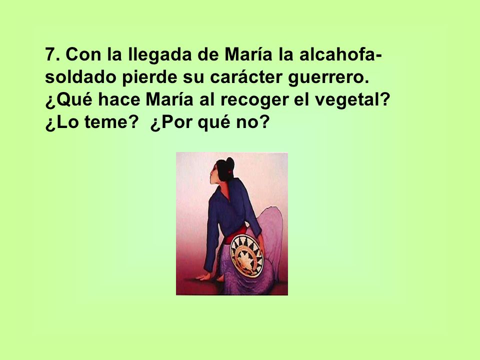 7. Con la llegada de María la alcahofa-soldado pierde su carácter guerrero.