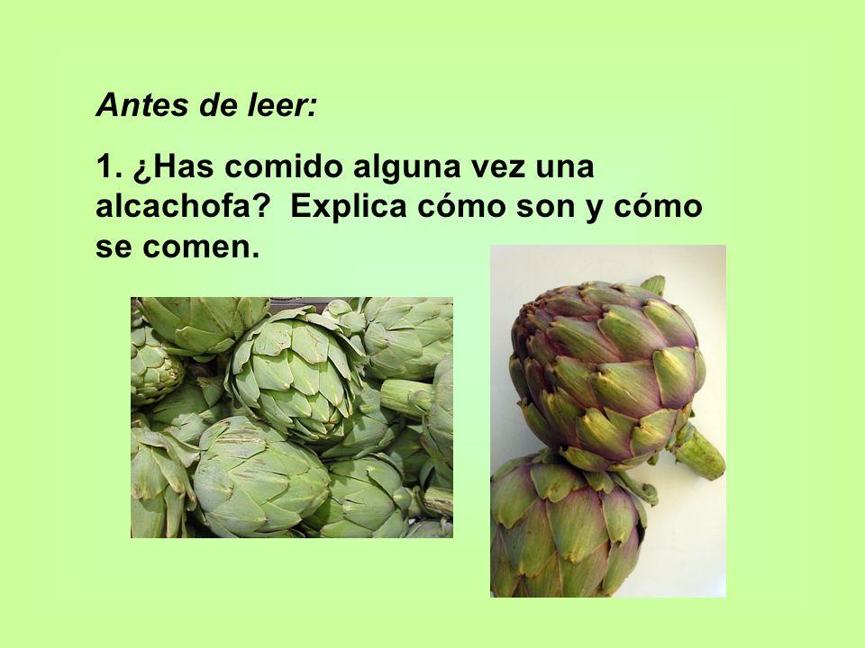 Antes de leer: 1. ¿Has comido alguna vez una alcachofa Explica cómo son y cómo se comen.