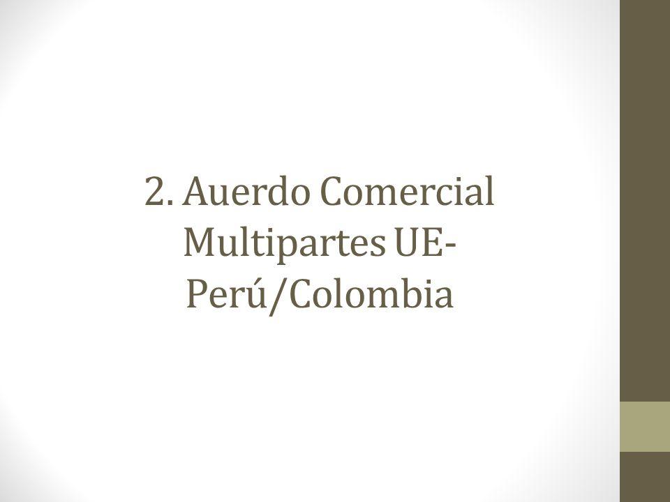 2. Auerdo Comercial Multipartes UE-Perú/Colombia