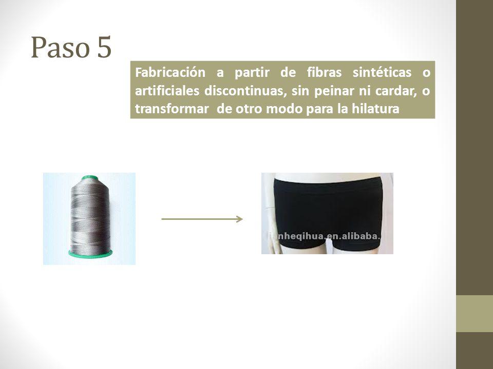 Paso 5 Fabricación a partir de fibras sintéticas o artificiales discontinuas, sin peinar ni cardar, o transformar de otro modo para la hilatura.