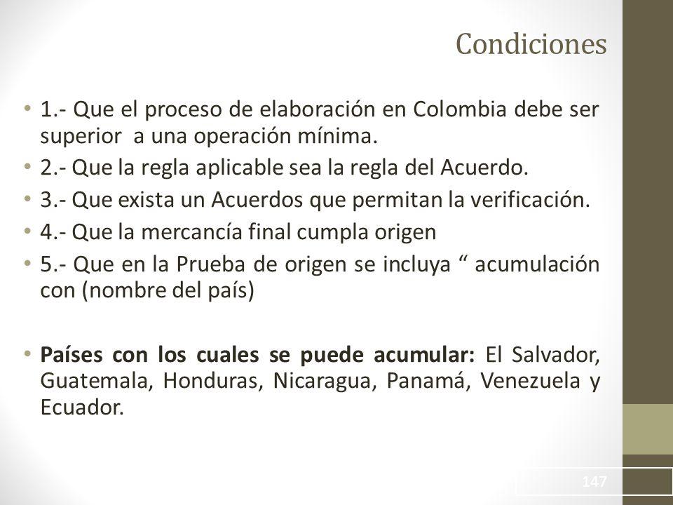Condiciones 1.- Que el proceso de elaboración en Colombia debe ser superior a una operación mínima.