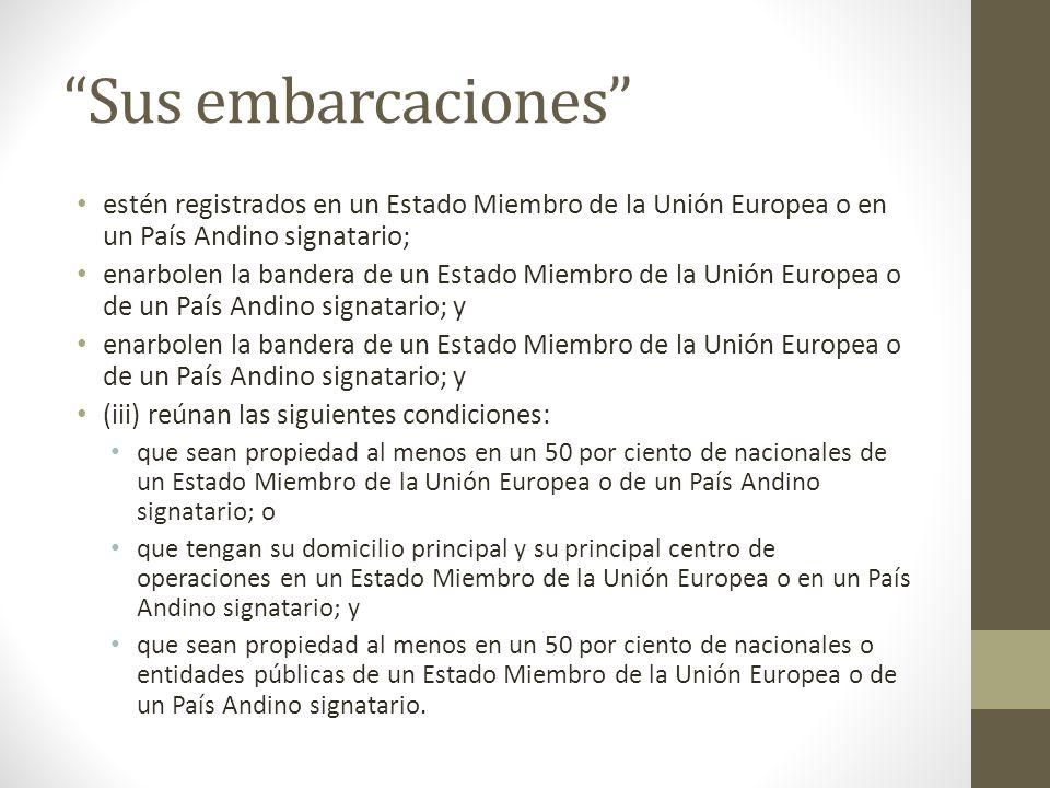 Sus embarcaciones estén registrados en un Estado Miembro de la Unión Europea o en un País Andino signatario;