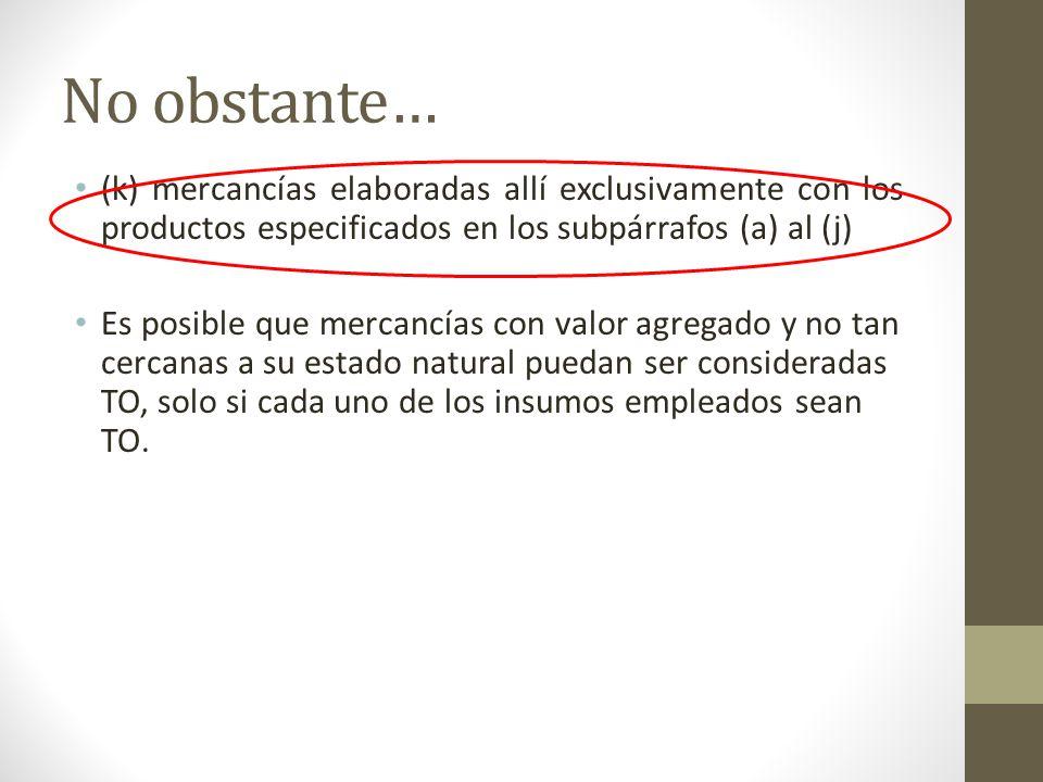 No obstante… (k) mercancías elaboradas allí exclusivamente con los productos especificados en los subpárrafos (a) al (j)
