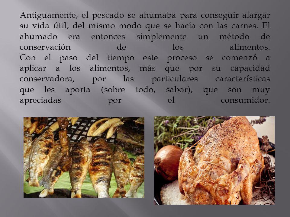 Antiguamente, el pescado se ahumaba para conseguir alargar su vida útil, del mismo modo que se hacía con las carnes.