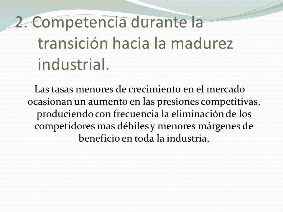 2. Competencia durante la transición hacia la madurez industrial.