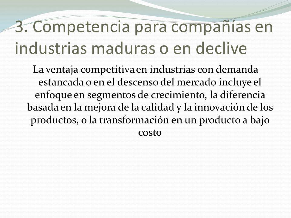 3. Competencia para compañías en industrias maduras o en declive