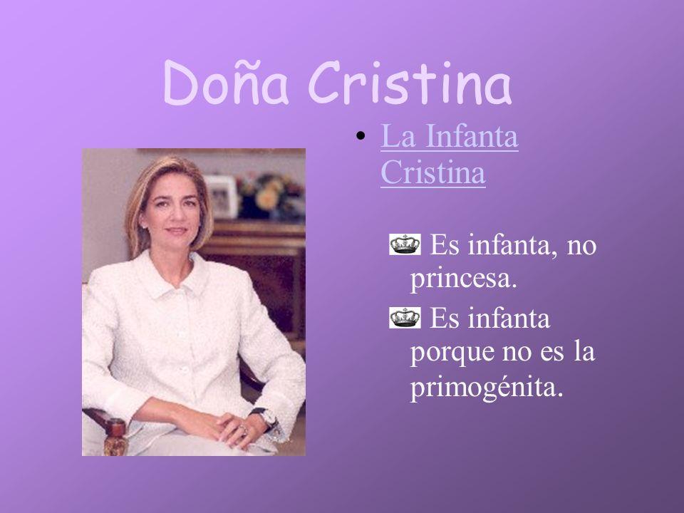 Doña Cristina La Infanta Cristina Es infanta, no princesa.