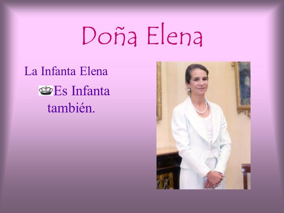Doña Elena La Infanta Elena Es Infanta también.