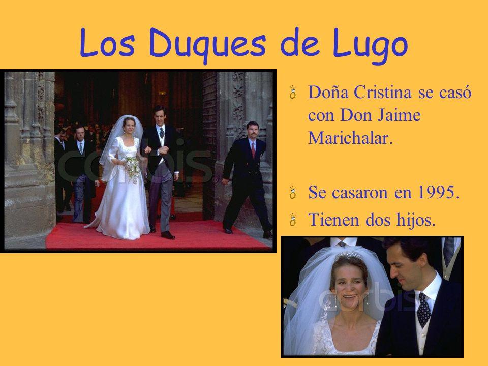 Los Duques de Lugo Doña Cristina se casó con Don Jaime Marichalar.