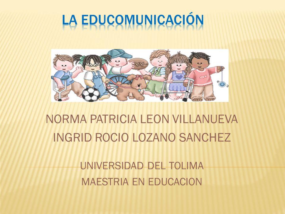 La educomUNIcación NORMA PATRICIA LEON VILLANUEVA