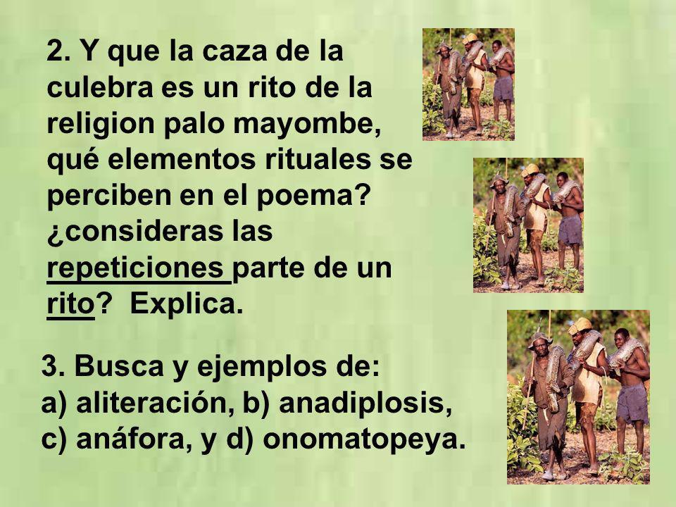 2. Y que la caza de la culebra es un rito de la religion palo mayombe, qué elementos rituales se perciben en el poema ¿consideras las repeticiones parte de un rito Explica.