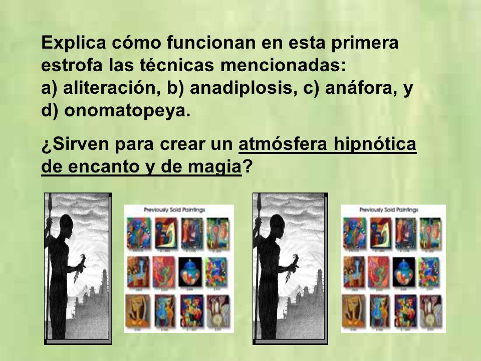 Explica cómo funcionan en esta primera estrofa las técnicas mencionadas: a) aliteración, b) anadiplosis, c) anáfora, y d) onomatopeya.