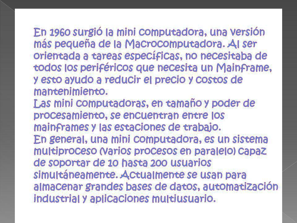 En 1960 surgió la mini computadora, una versión más pequeña de la Macrocomputadora.