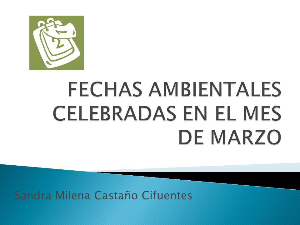FECHAS AMBIENTALES CELEBRADAS EN EL MES DE MARZO