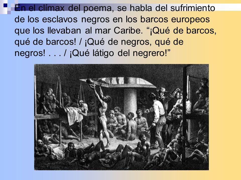 En el clímax del poema, se habla del sufrimiento de los esclavos negros en los barcos europeos que los llevaban al mar Caribe.