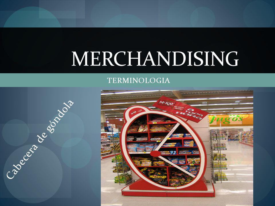 merchandising TERMINOLOGIA Cabecera de góndola