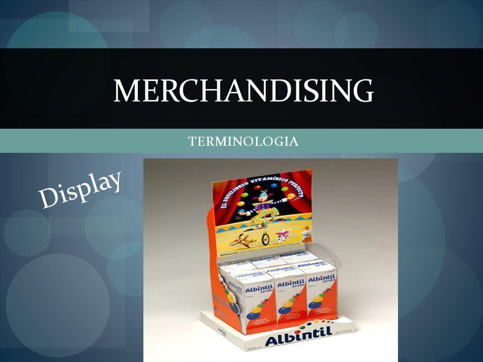 MERCHANDISING TERMINOLOGIA Display