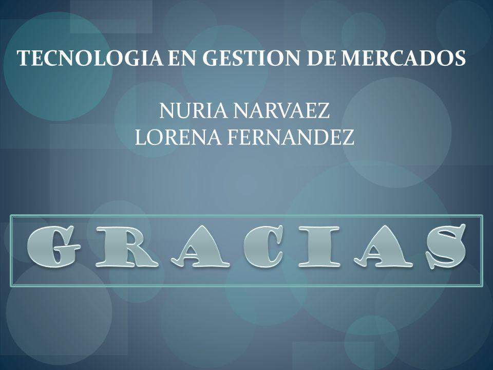 GRACIAS TECNOLOGIA EN GESTION DE MERCADOS NURIA NARVAEZ