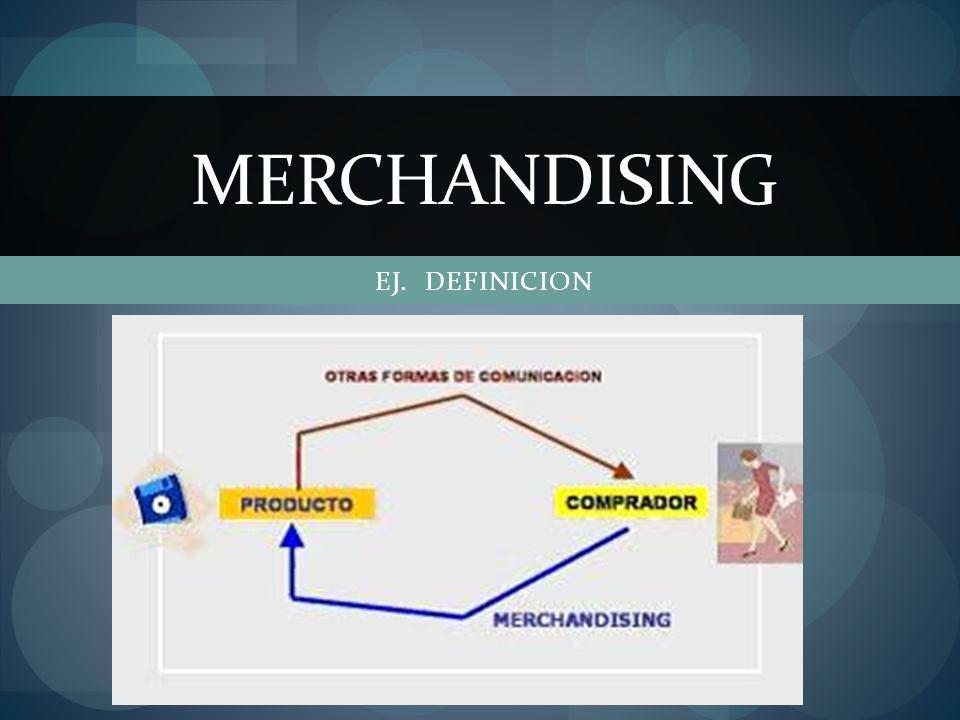 MERCHANDISING EJ. DEFINICION