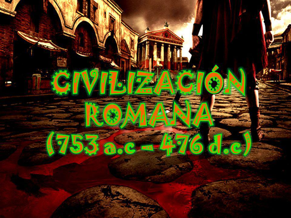 CIVILIZACIÓN ROMANA (753 a.c – 476 d.c)