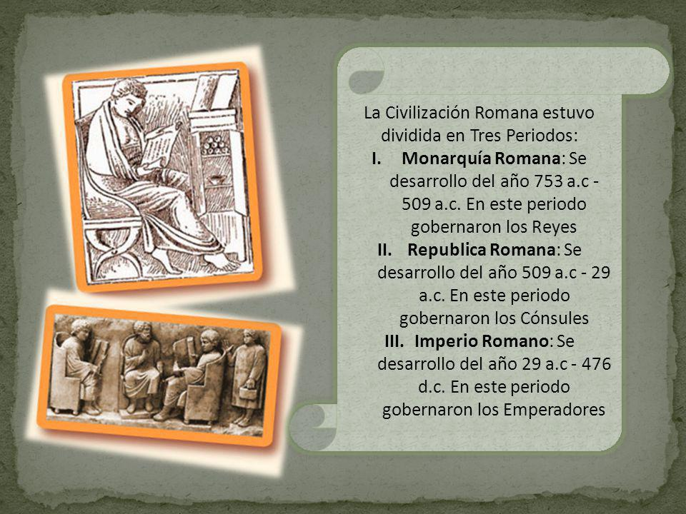 La Civilización Romana estuvo dividida en Tres Periodos: