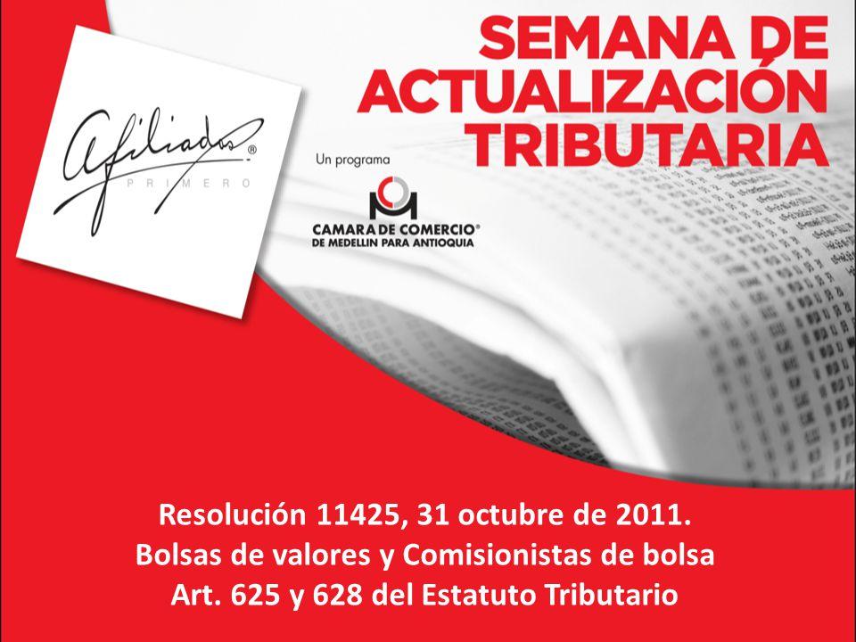 Resolución 11425, 31 octubre de 2011. Bolsas de valores y Comisionistas de bolsa Art.