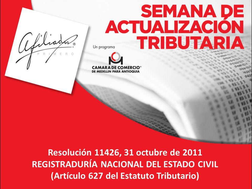 Resolución 11426, 31 octubre de 2011 REGISTRADURÍA NACIONAL DEL ESTADO CIVIL (Artículo 627 del Estatuto Tributario)