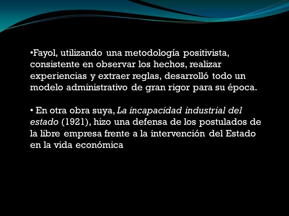 Fayol, utilizando una metodología positivista, consistente en observar los hechos, realizar experiencias y extraer reglas, desarrolló todo un modelo administrativo de gran rigor para su época.