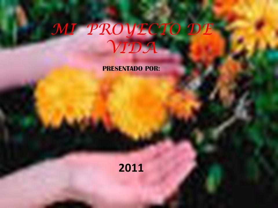 MI PROYECTO DE VIDA PRESENTADO POR: 2011