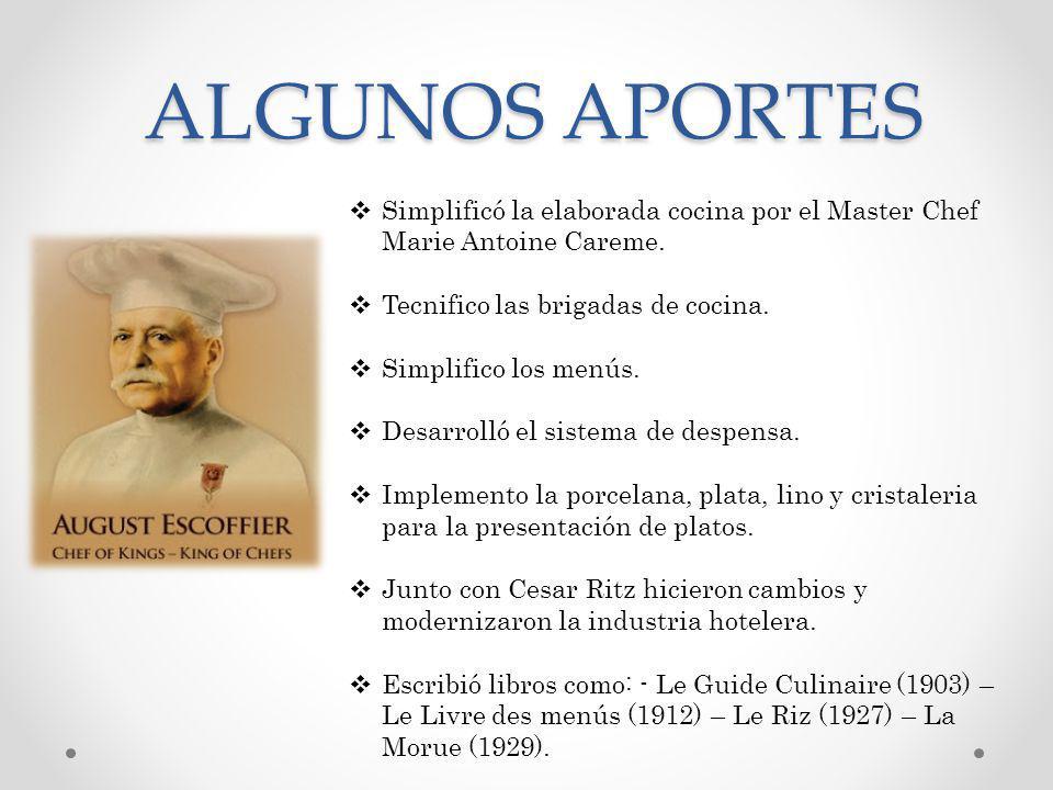 ALGUNOS APORTES Simplificó la elaborada cocina por el Master Chef Marie Antoine Careme. Tecnifico las brigadas de cocina.