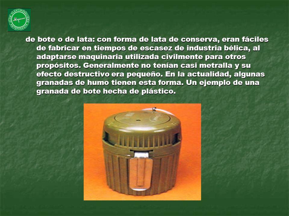 de bote o de lata: con forma de lata de conserva, eran fáciles de fabricar en tiempos de escasez de industria bélica, al adaptarse maquinaria utilizada civilmente para otros propósitos.