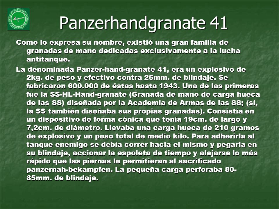 Panzerhandgranate 41 Como lo expresa su nombre, existió una gran familia de granadas de mano dedicadas exclusivamente a la lucha antitanque.