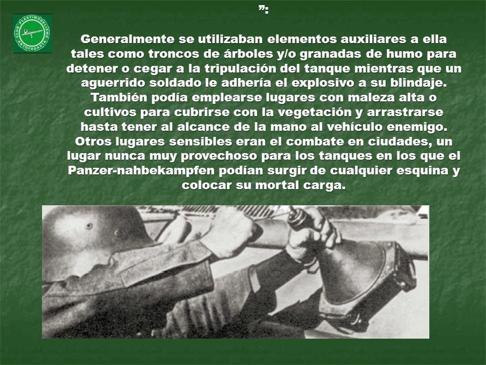 : Generalmente se utilizaban elementos auxiliares a ella tales como troncos de árboles y/o granadas de humo para detener o cegar a la tripulación del tanque mientras que un aguerrido soldado le adhería el explosivo a su blindaje.