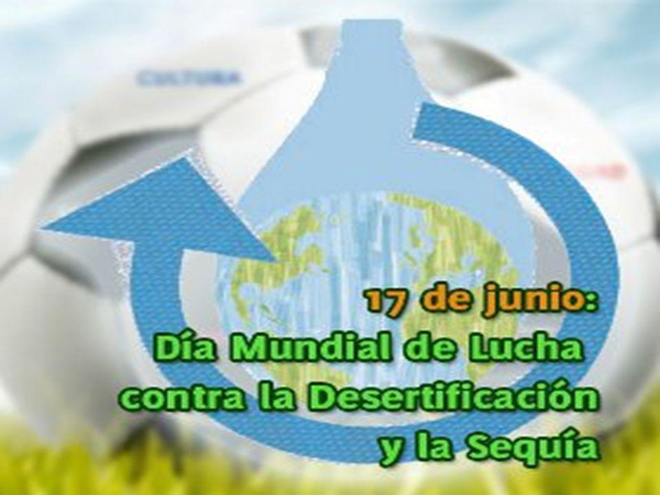 17 DE JUNIO DÍA MUNDIAL DE LUCHA CONTRA LA DESERTIFICACIÓN Y LA SEQUÍA