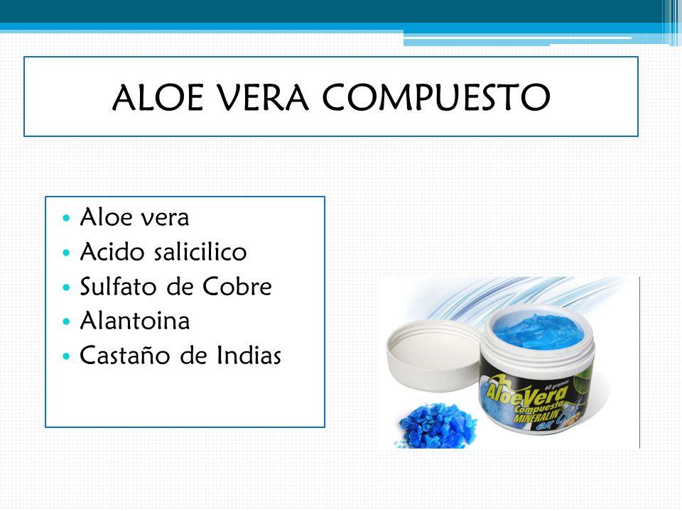 ALOE VERA COMPUESTO Aloe vera Acido salicilico Sulfato de Cobre