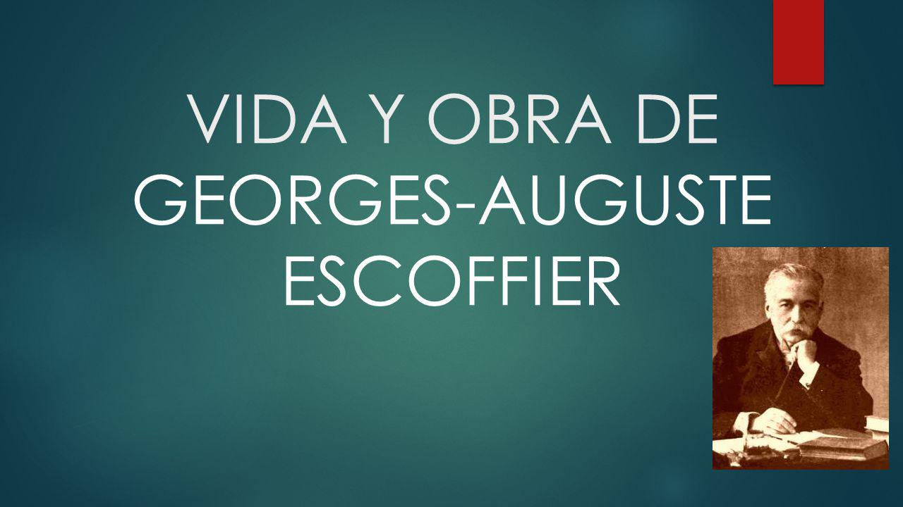 VIDA Y OBRA DE GEORGES-AUGUSTE ESCOFFIER